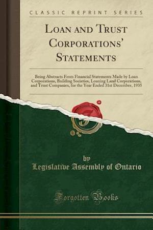 Bog, hæftet Loan and Trust Corporations' Statements: Being Abstracts From Financial Statements Made by Loan Corporations, Building Societies, Loaning Land Corpora af Legislative Assembly of Ontario