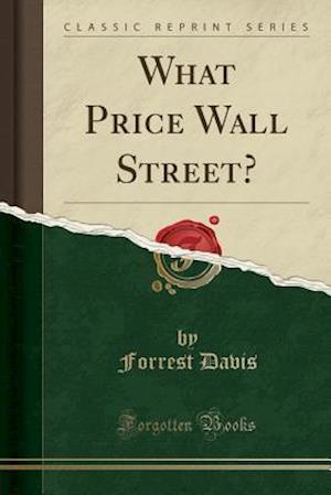 Bog, hæftet What Price Wall Street? (Classic Reprint) af Forrest Davis
