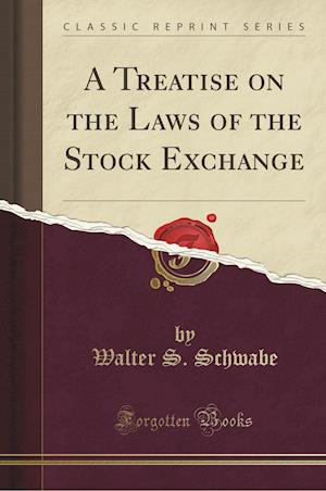 Bog, paperback A Treatise on the Laws of the Stock Exchange (Classic Reprint) af Walter S. Schwabe