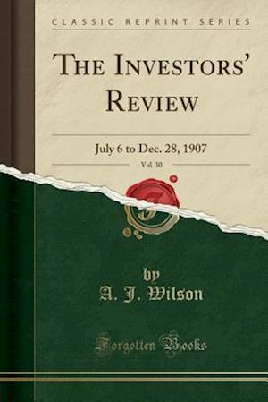 Bog, hæftet The Investors' Review, Vol. 30: July 6 to Dec. 28, 1907 (Classic Reprint) af A. J. Wilson