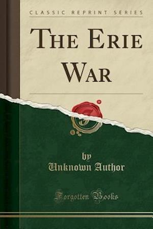 Bog, paperback The Erie War (Classic Reprint) af Unknown Author