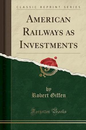 Bog, paperback American Railways as Investments (Classic Reprint) af Robert Giffen