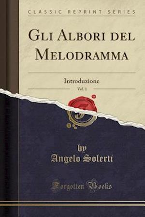 Bog, paperback Gli Albori del Melodramma, Vol. 1 af Angelo Solerti