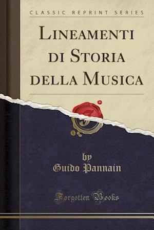 Bog, paperback Lineamenti Di Storia Della Musica (Classic Reprint) af Guido Pannain