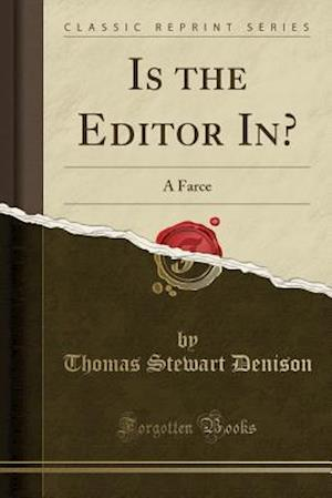 Bog, hæftet Is the Editor In?: A Farce (Classic Reprint) af Thomas Stewart Denison
