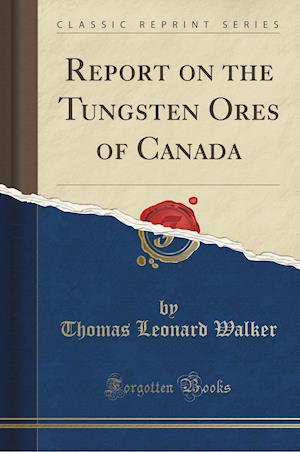 Bog, hæftet Report on the Tungsten Ores of Canada (Classic Reprint) af Thomas Leonard Walker