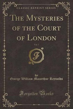 Bog, hæftet The Mysteries of the Court of London, Vol. 7 (Classic Reprint) af George William Macarthur Reynolds