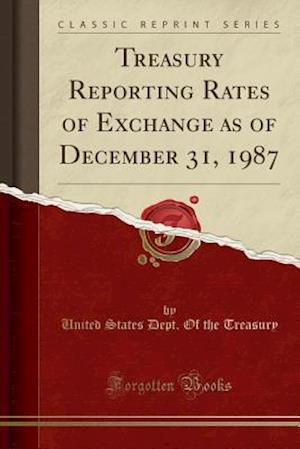 Bog, paperback Treasury Reporting Rates of Exchange as of December 31, 1987 (Classic Reprint) af United States Dept Of The Treasury