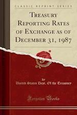 Treasury Reporting Rates of Exchange as of December 31, 1987 (Classic Reprint)