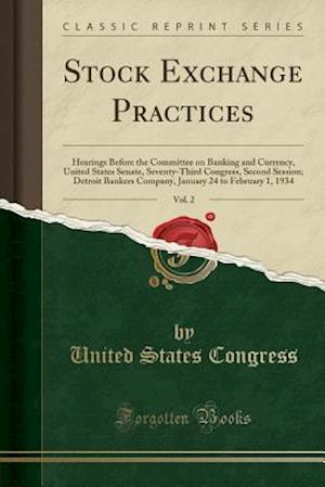 Bog, hæftet Stock Exchange Practices, Vol. 2: Hearings Before the Committee on Banking and Currency, United States Senate, Seventy-Third Congress, Second Session; af United States Congress