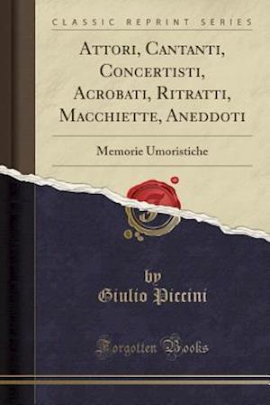 Bog, paperback Attori, Cantanti, Concertisti, Acrobati, Ritratti, Macchiette, Aneddoti af Giulio Piccini