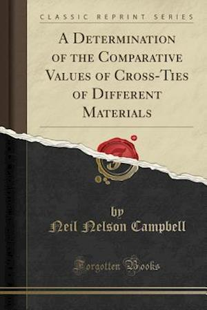 Bog, paperback A Determination of the Comparative Values of Cross-Ties of Different Materials (Classic Reprint) af Neil Nelson Campbell
