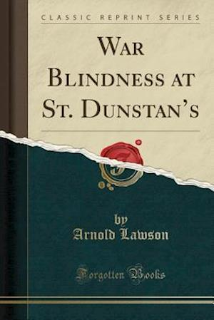 War Blindness at St. Dunstan's (Classic Reprint)
