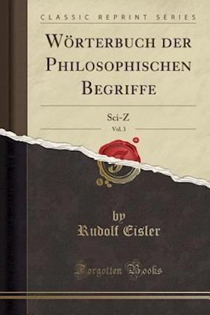 Bog, paperback Worterbuch Der Philosophischen Begriffe, Vol. 3 af Rudolf Eisler