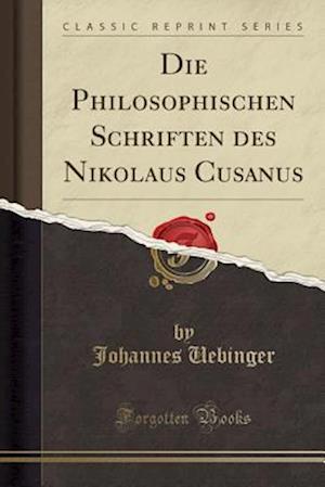 Bog, paperback Die Philosophischen Schriften Des Nikolaus Cusanus (Classic Reprint) af Johannes Uebinger