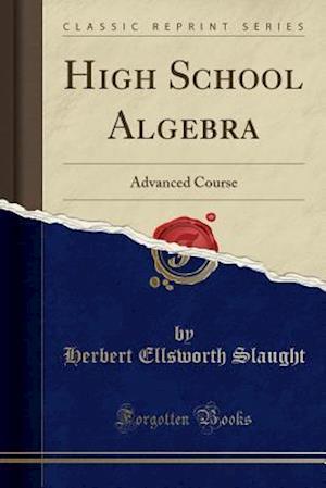 Bog, hæftet High School Algebra: Advanced Course (Classic Reprint) af Herbert Ellsworth Slaught