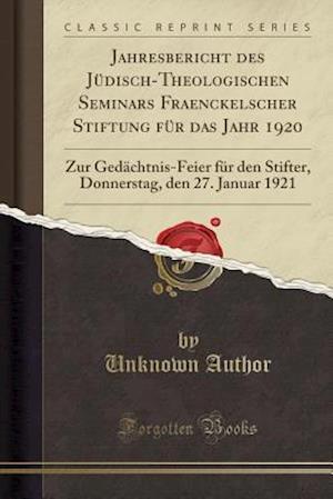Bog, paperback Jahresbericht Des Judisch-Theologischen Seminars Fraenckelscher Stiftung Fur Das Jahr 1920 af Unknown Author