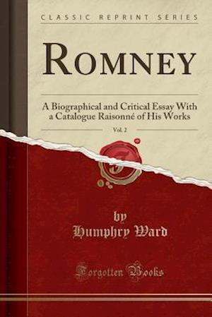 Bog, hæftet Romney, Vol. 2: A Biographical and Critical Essay With a Catalogue Raisonné of His Works (Classic Reprint) af Humphry Ward