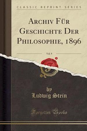 Bog, paperback Archiv Fur Geschichte Der Philosophie, 1896, Vol. 9 (Classic Reprint) af Ludwig Stein