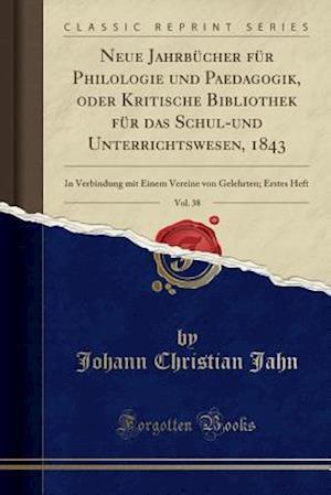 Bog, paperback Neue Jahrbucher Fur Philologie Und Paedagogik, Oder Kritische Bibliothek Fur Das Schul-Und Unterrichtswesen, 1843, Vol. 38 af Johann Christian Jahn
