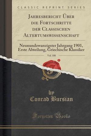 Bog, paperback Jahresbericht Uber Die Fortschritte Der Classischen Altertumswissenschaft, Vol. 108 af Conrad Bursian