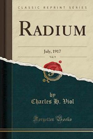 Bog, hæftet Radium, Vol. 9: July, 1917 (Classic Reprint) af Charles H. Viol
