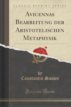 Bog, paperback Avicennas Bearbeitung Der Aristotelischen Metaphysik (Classic Reprint) af Constantin Sauter