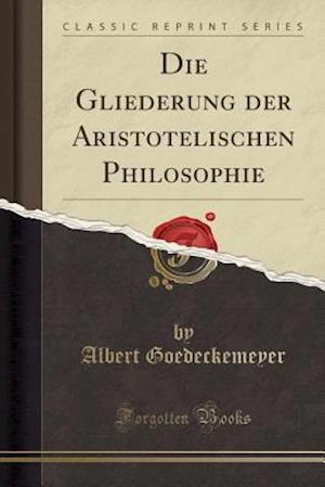 Bog, paperback Die Gliederung Der Aristotelischen Philosophie (Classic Reprint) af Albert Goedeckemeyer