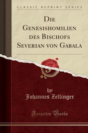 Bog, paperback Die Genesishomilien Des Bischofs Severian Von Gabala (Classic Reprint) af Johannes Zellinger
