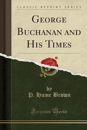 Bog, hæftet George Buchanan and His Times (Classic Reprint) af P. Hume Brown