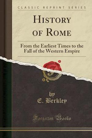 Bog, hæftet History of Rome: From the Earliest Times to the Fall of the Western Empire (Classic Reprint) af E. Berkley