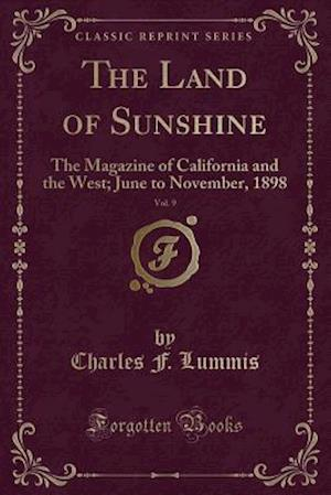 Bog, hæftet The Land of Sunshine, Vol. 9: The Magazine of California and the West; June to November, 1898 (Classic Reprint) af Charles F. Lummis