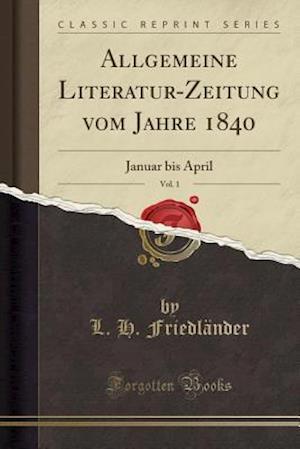 Bog, paperback Allgemeine Literatur-Zeitung Vom Jahre 1840, Vol. 1 af L. H. Friedlander