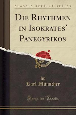 Bog, paperback Die Rhythmen in Isokrates' Panegyrikos (Classic Reprint) af Karl Munscher