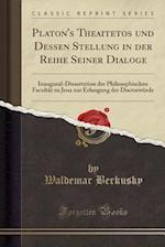 Platon's Theaitetos Und Dessen Stellung in Der Reihe Seiner Dialoge af Waldemar Berkusky