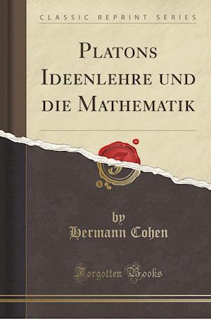 Bog, paperback Platons Ideenlehre Und Die Mathematik (Classic Reprint) af Hermann Cohen