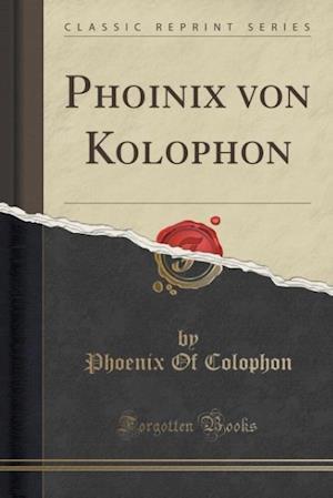 Bog, paperback Phoinix Von Kolophon (Classic Reprint) af Phoenix of Colophon