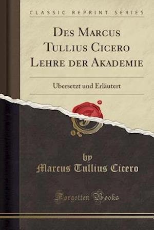 Bog, paperback Des Marcus Tullius Cicero Lehre Der Akademie af Marcus Tullius Cicero