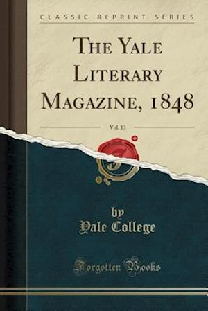 Bog, paperback The Yale Literary Magazine, 1848, Vol. 13 (Classic Reprint) af Yale College