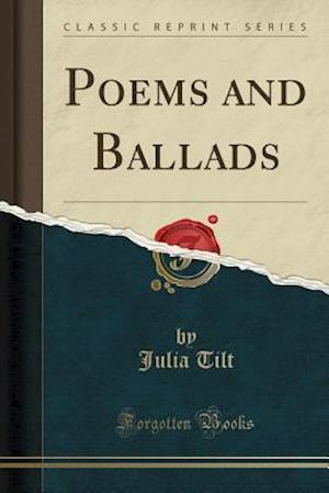 Bog, paperback Poems and Ballads (Classic Reprint) af Julia Tilt
