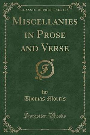 Bog, hæftet Miscellanies in Prose and Verse (Classic Reprint) af Thomas Morris