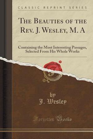 The Beauties of the Rev. J. Wesley, M. a