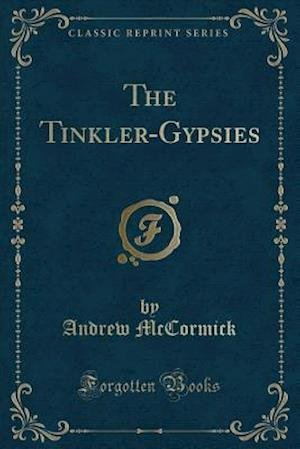 Bog, paperback The Tinkler-Gypsies (Classic Reprint) af Andrew Mccormick
