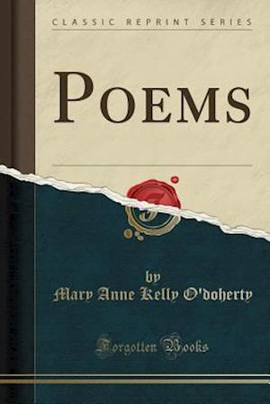 Bog, hæftet Poems (Classic Reprint) af Mary Anne Kelly O'Doherty