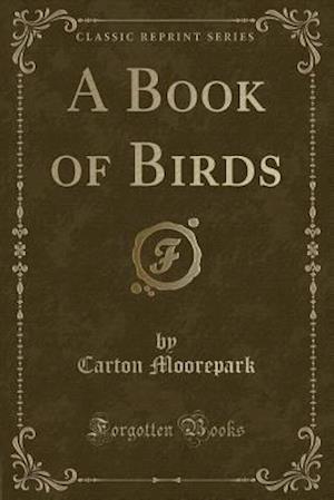 Bog, paperback A Book of Birds (Classic Reprint) af Carton Moorepark