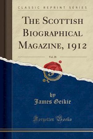 Bog, hæftet The Scottish Biographical Magazine, 1912, Vol. 28 (Classic Reprint) af James Geikie