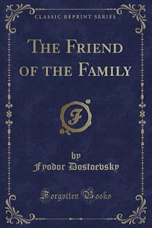 Bog, hæftet The Friend of the Family (Classic Reprint) af Fjodor Dostojevskij