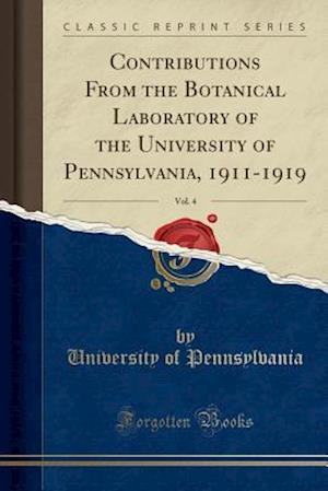 Bog, hæftet Contributions From the Botanical Laboratory of the University of Pennsylvania, 1911-1919, Vol. 4 (Classic Reprint) af University Of Pennsylvania