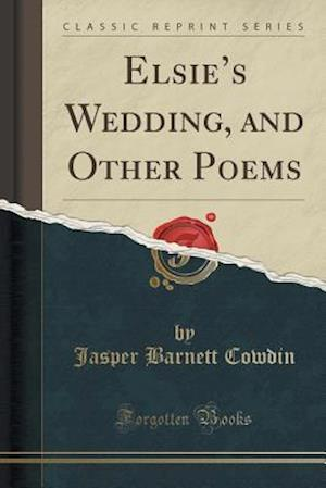 Elsie's Wedding, and Other Poems (Classic Reprint)