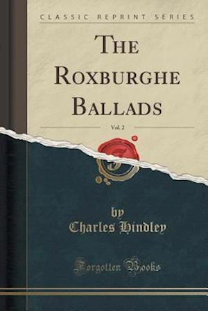Bog, hæftet The Roxburghe Ballads, Vol. 2 (Classic Reprint) af Charles Hindley